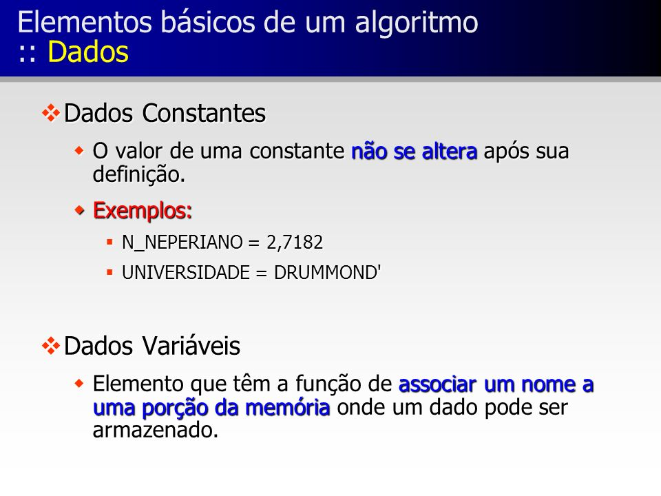 Elementos básicos de um algoritmo :: Dados
