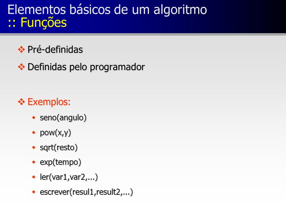 Elementos básicos de um algoritmo :: Funções