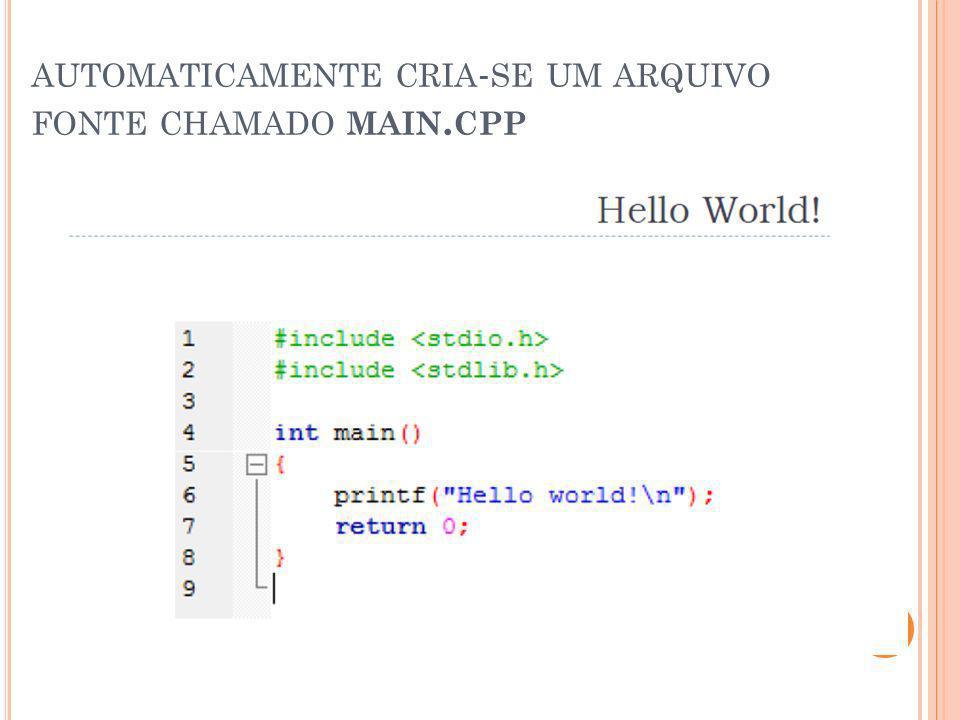 automaticamente cria-se um arquivo fonte chamado main.cpp