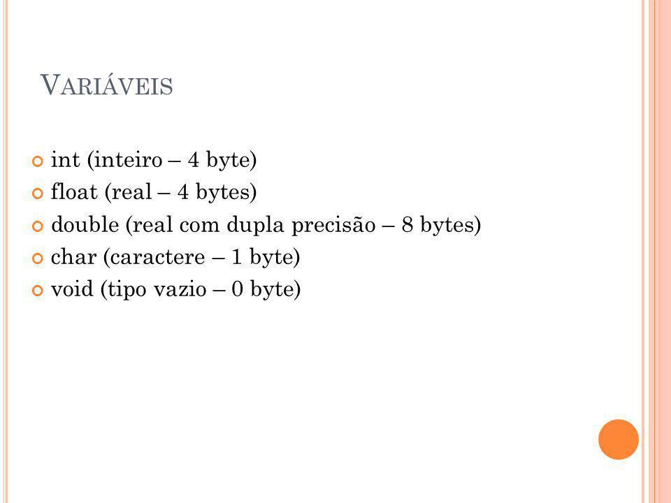 Variáveis int (inteiro – 4 byte) float (real – 4 bytes)