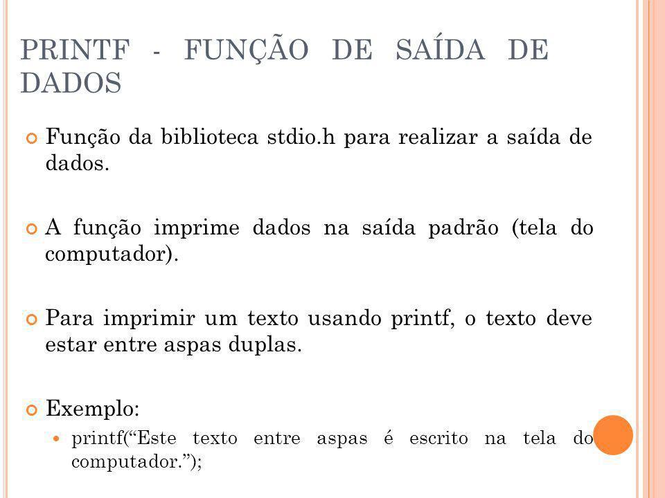 PRINTF - FUNÇÃO DE SAÍDA DE DADOS