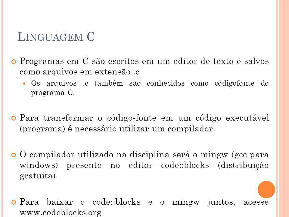 Linguagem C Programas em C são escritos em um editor de texto e salvos como arquivos em extensão .c.