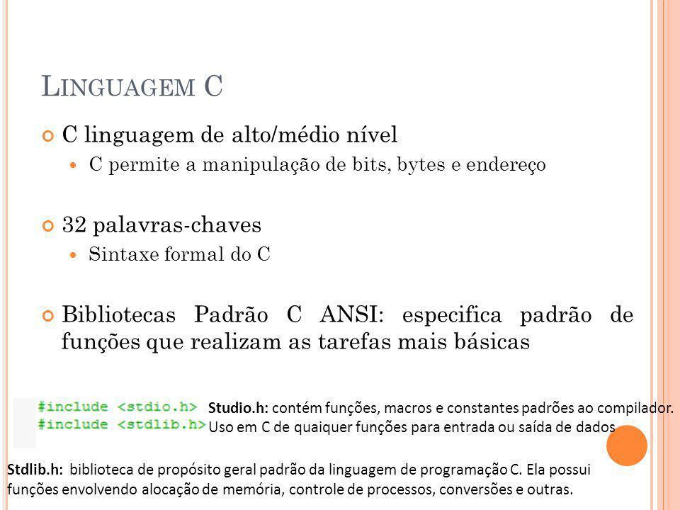 Linguagem C C linguagem de alto/médio nível 32 palavras-chaves