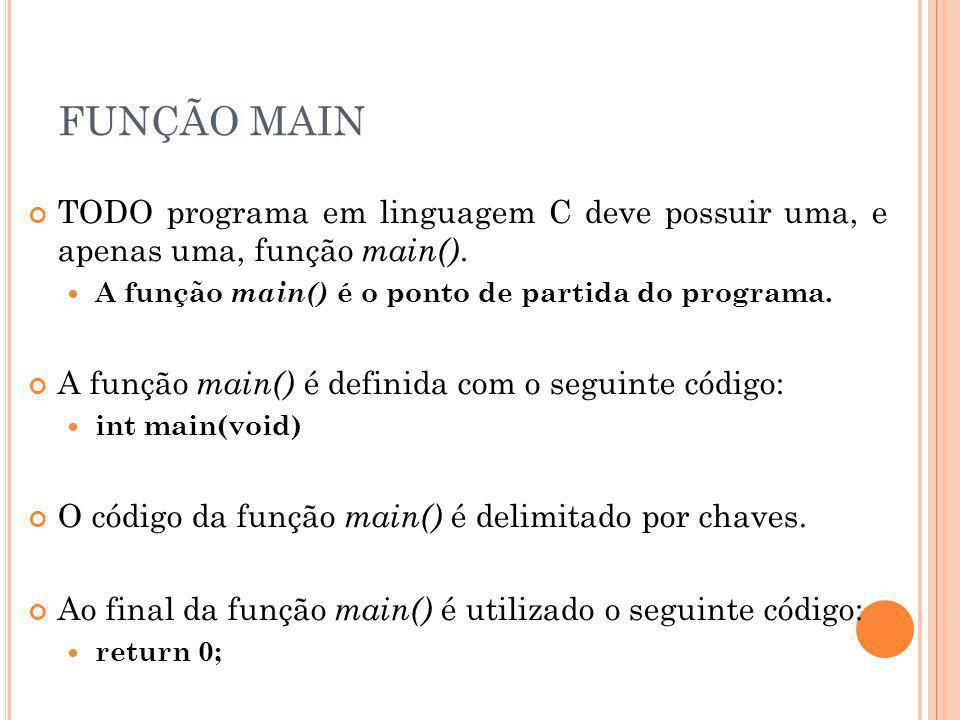 FUNÇÃO MAIN TODO programa em linguagem C deve possuir uma, e apenas uma, função main(). A função main() é o ponto de partida do programa.
