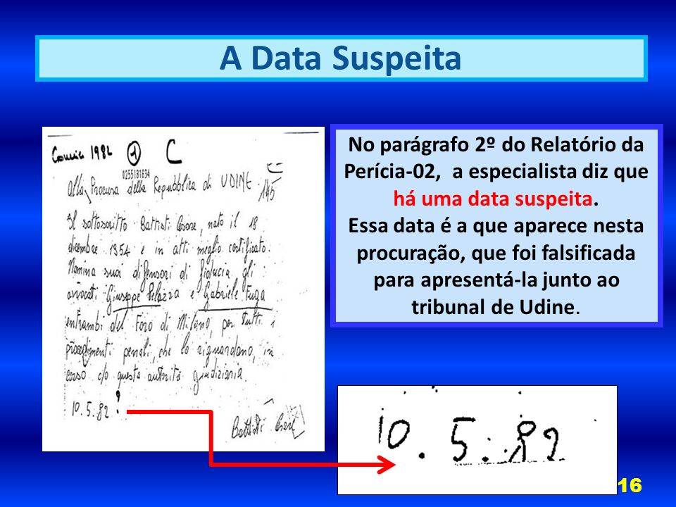 A Data Suspeita No parágrafo 2º do Relatório da Perícia-02, a especialista diz que há uma data suspeita.
