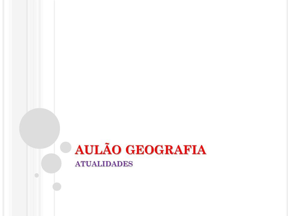 AULÃO GEOGRAFIA ATUALIDADES