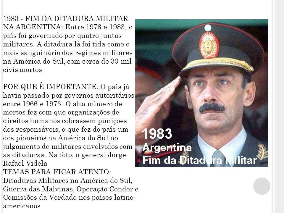 1983 - FIM DA DITADURA MILITAR NA ARGENTINA: Entre 1976 e 1983, o país foi governado por quatro juntas militares.