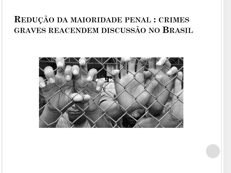 Redução da maioridade penal : crimes graves reacendem discussão no Brasil