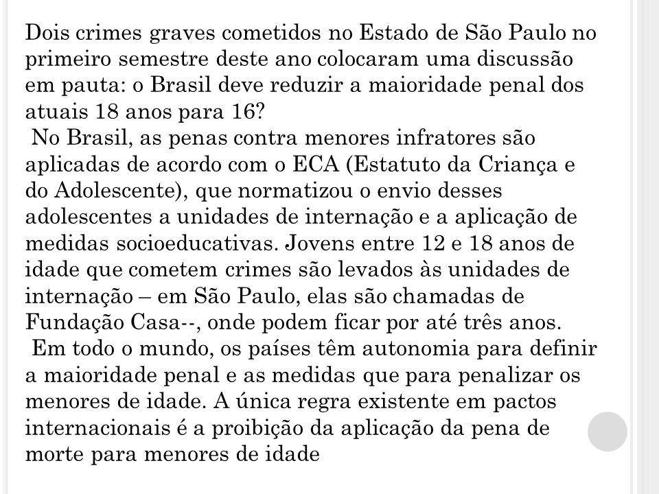 Dois crimes graves cometidos no Estado de São Paulo no primeiro semestre deste ano colocaram uma discussão em pauta: o Brasil deve reduzir a maioridade penal dos atuais 18 anos para 16