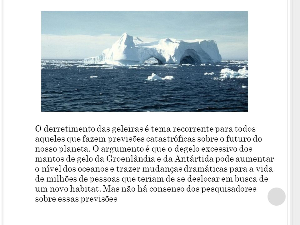 O derretimento das geleiras é tema recorrente para todos aqueles que fazem previsões catastróficas sobre o futuro do nosso planeta.