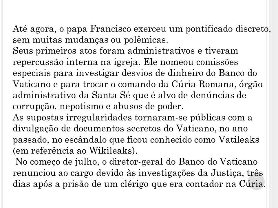 Até agora, o papa Francisco exerceu um pontificado discreto, sem muitas mudanças ou polêmicas.