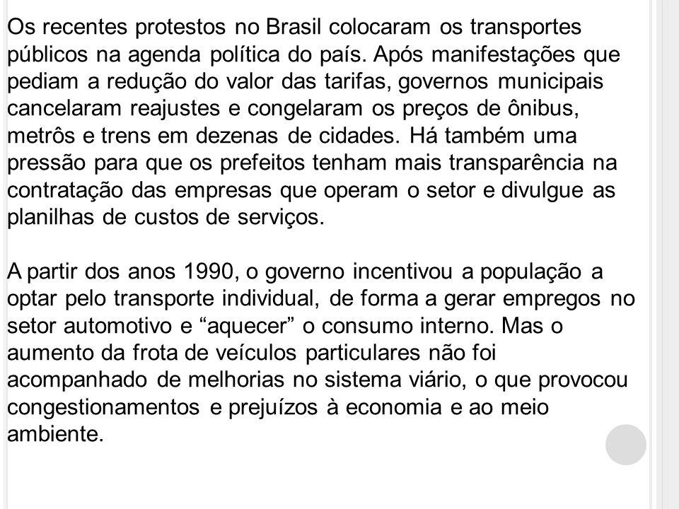 Os recentes protestos no Brasil colocaram os transportes públicos na agenda política do país. Após manifestações que pediam a redução do valor das tarifas, governos municipais cancelaram reajustes e congelaram os preços de ônibus, metrôs e trens em dezenas de cidades. Há também uma pressão para que os prefeitos tenham mais transparência na contratação das empresas que operam o setor e divulgue as planilhas de custos de serviços.