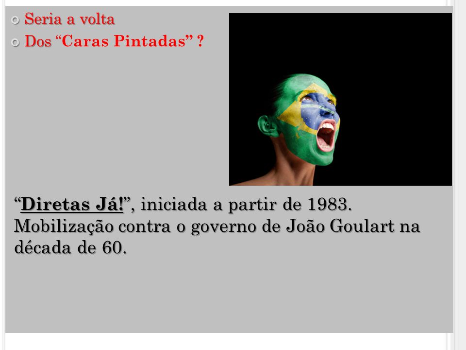 Diretas Já! , iniciada a partir de 1983.