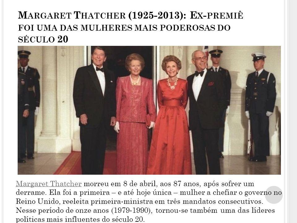 Margaret Thatcher (1925-2013): Ex-premiê foi uma das mulheres mais poderosas do século 20