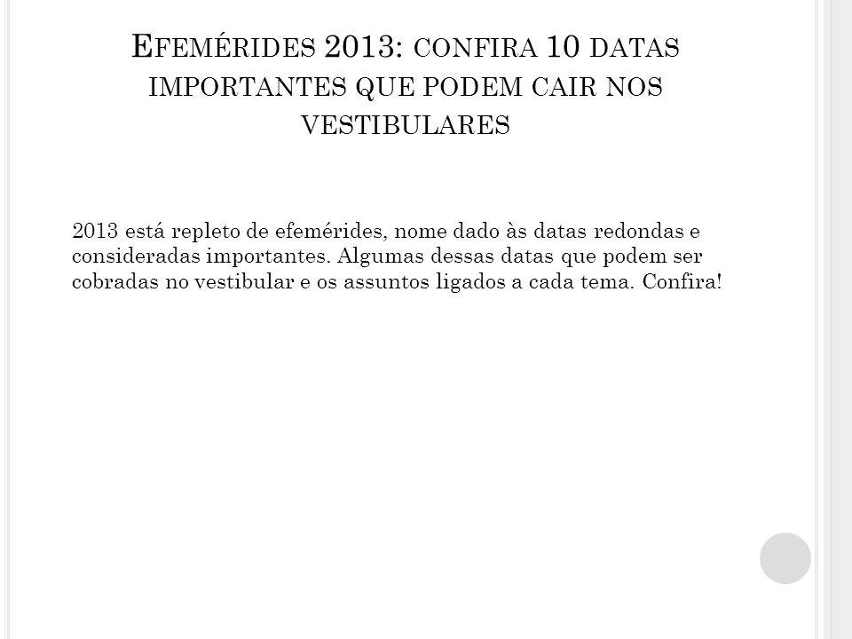 Efemérides 2013: confira 10 datas importantes que podem cair nos vestibulares