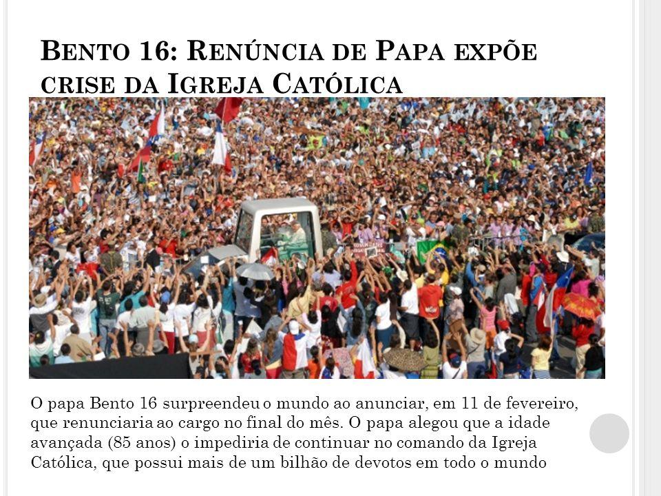 Bento 16: Renúncia de Papa expõe crise da Igreja Católica
