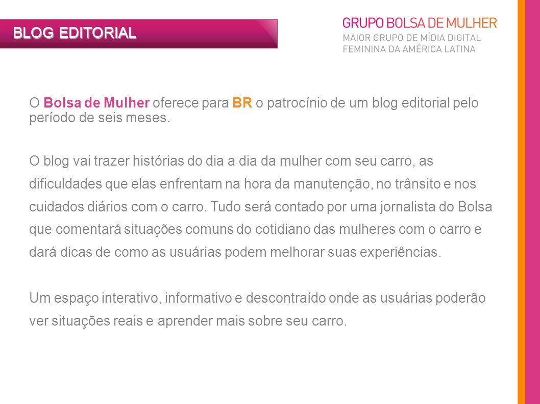 BLOG EDITORIAL O Bolsa de Mulher oferece para BR o patrocínio de um blog editorial pelo período de seis meses.