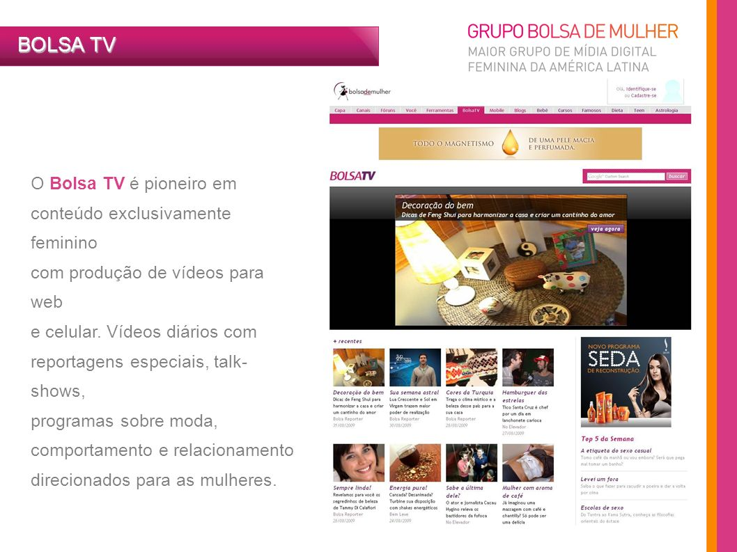 BOLSA TV O Bolsa TV é pioneiro em conteúdo exclusivamente feminino
