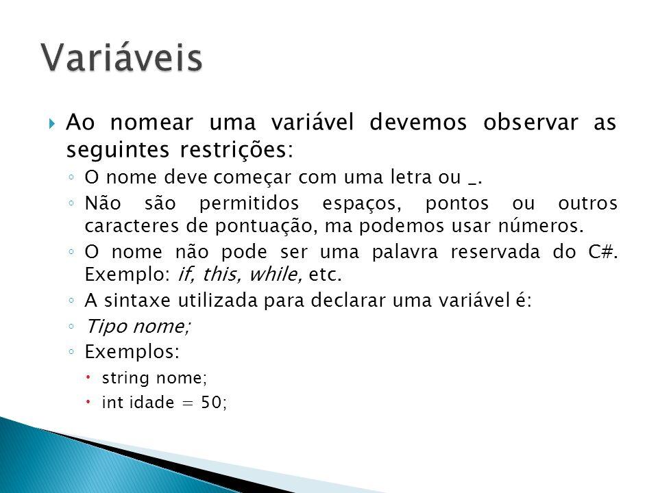 Variáveis Ao nomear uma variável devemos observar as seguintes restrições: O nome deve começar com uma letra ou _.