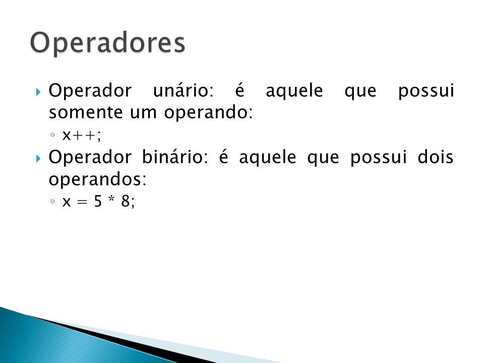 Operadores Operador unário: é aquele que possui somente um operando: