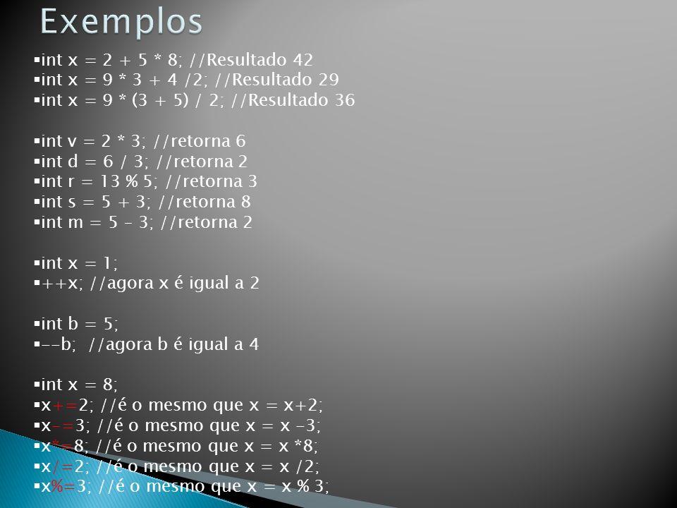 Exemplos int x = 2 + 5 * 8; //Resultado 42