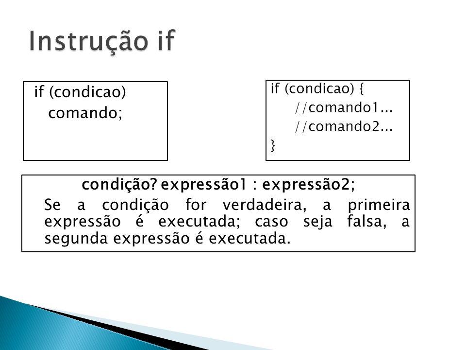 condição expressão1 : expressão2;