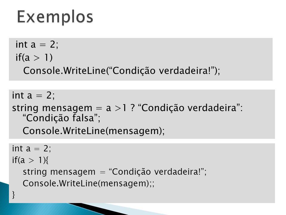 Exemplos int a = 2; if(a > 1) Console.WriteLine( Condição verdadeira! ); int a = 2;
