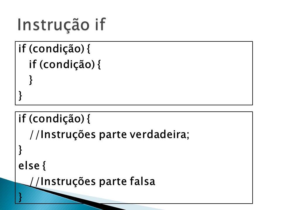 Instrução if if (condição) { } if (condição) {