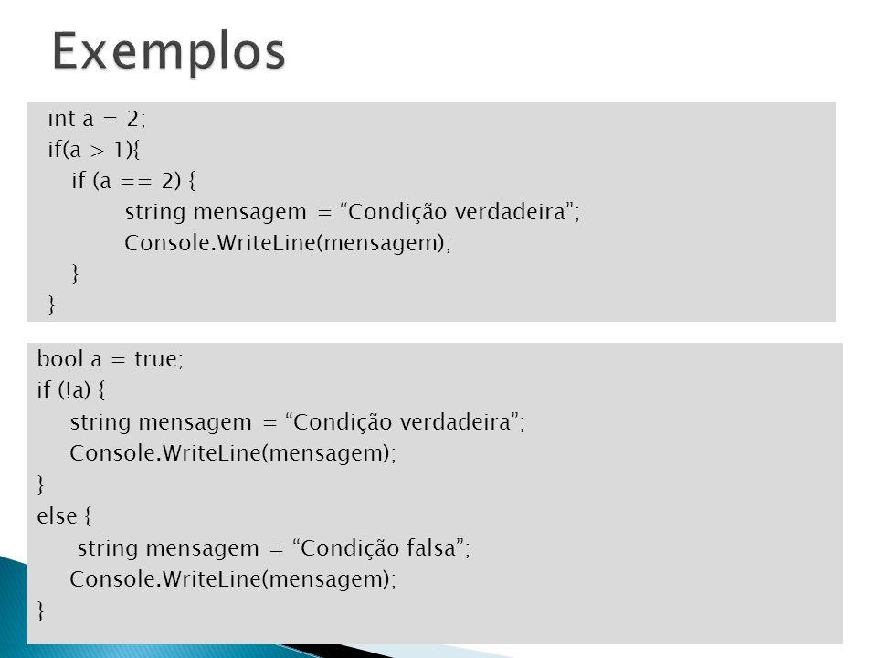 Exemplos int a = 2; if(a > 1){ if (a == 2) { string mensagem = Condição verdadeira ; Console.WriteLine(mensagem); }