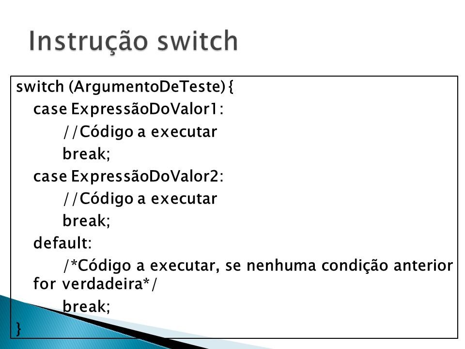 Instrução switch switch (ArgumentoDeTeste) { case ExpressãoDoValor1:
