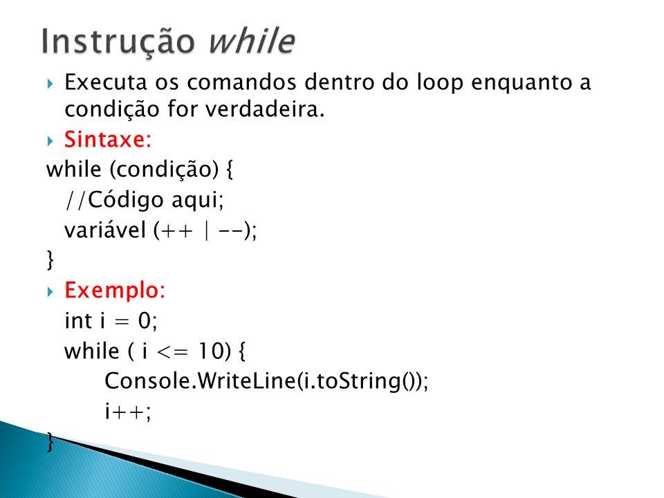 Instrução while Executa os comandos dentro do loop enquanto a condição for verdadeira. Sintaxe: while (condição) {
