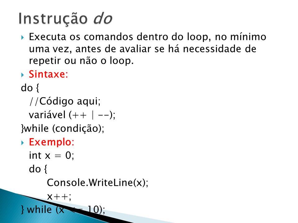 Instrução do Executa os comandos dentro do loop, no mínimo uma vez, antes de avaliar se há necessidade de repetir ou não o loop.