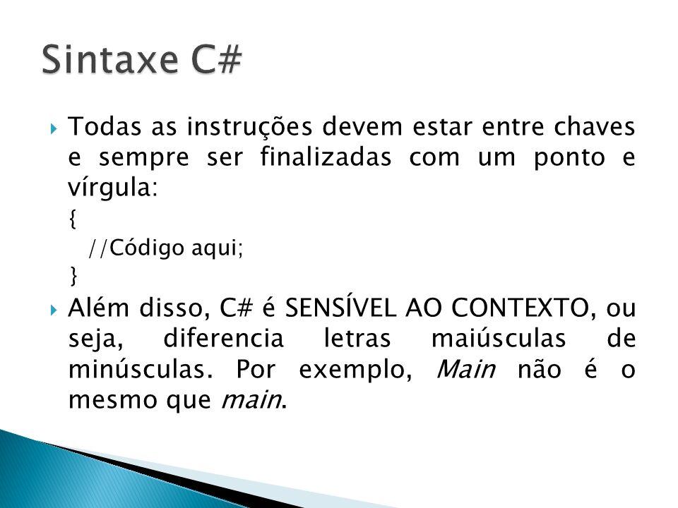 Sintaxe C# Todas as instruções devem estar entre chaves e sempre ser finalizadas com um ponto e vírgula: