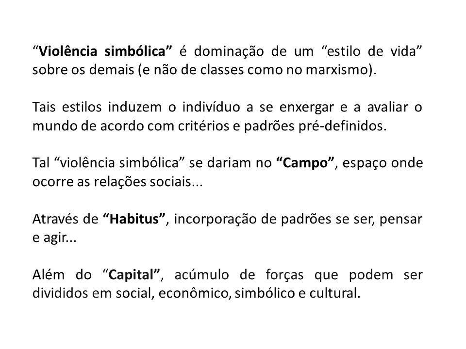 Violência simbólica é dominação de um estilo de vida sobre os demais (e não de classes como no marxismo).