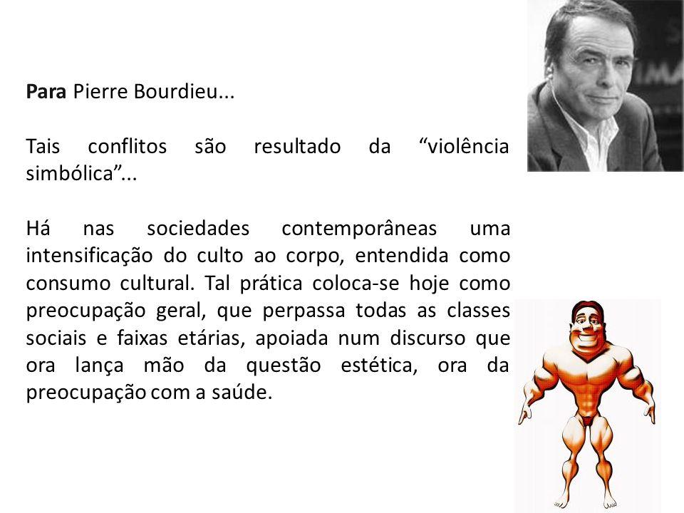 Para Pierre Bourdieu... Tais conflitos são resultado da violência simbólica ...