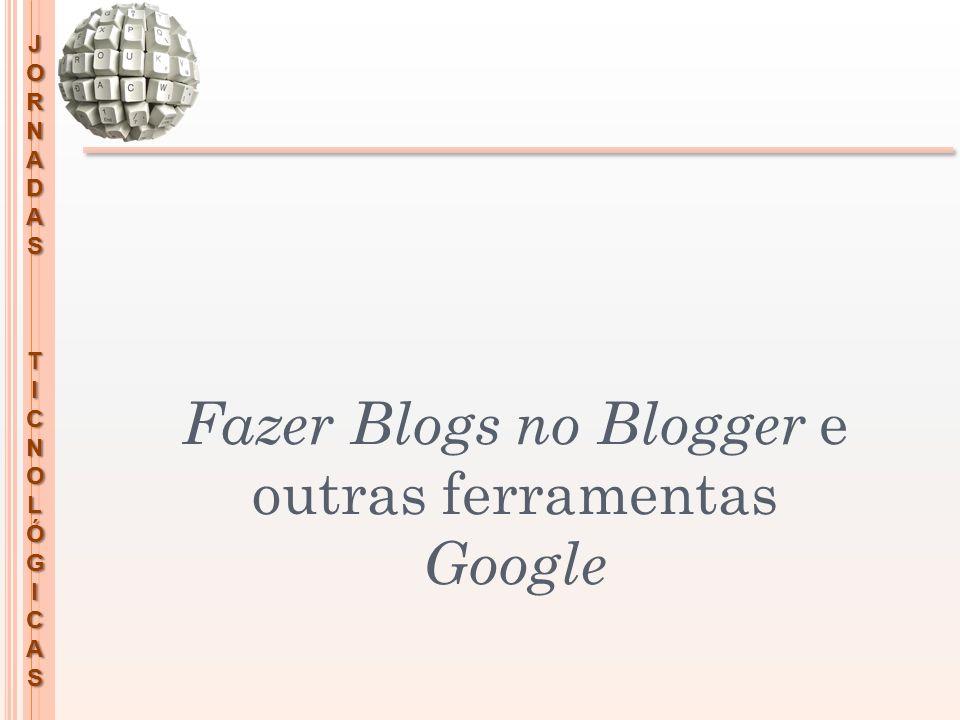 Fazer Blogs no Blogger e outras ferramentas Google