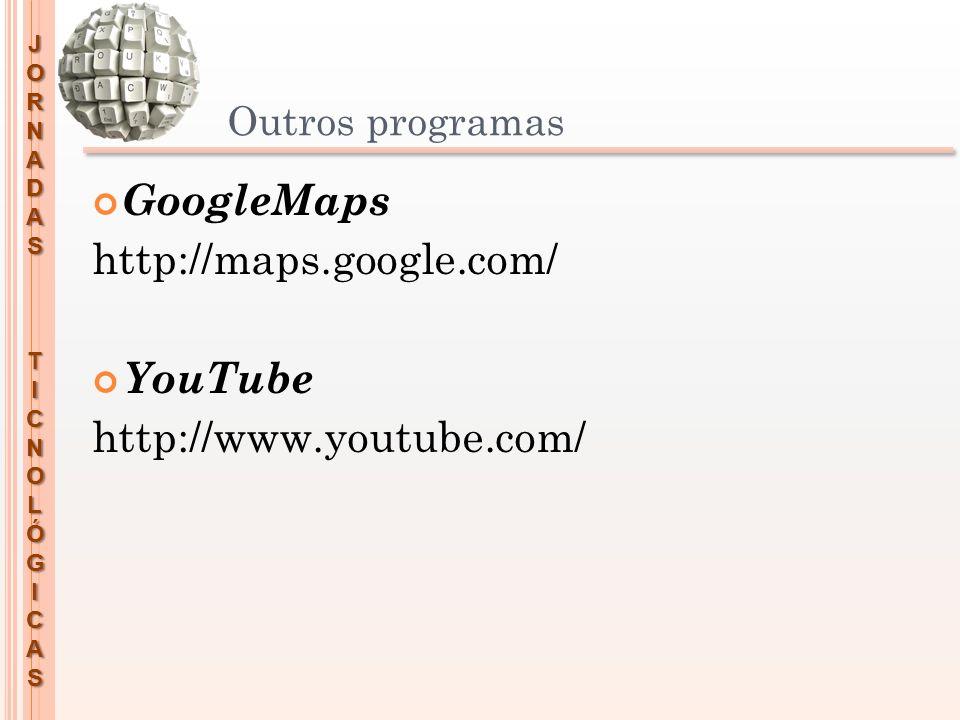 GoogleMaps http://maps.google.com/ YouTube http://www.youtube.com/