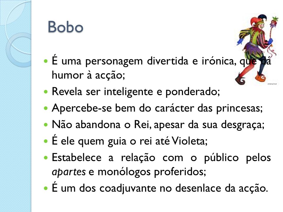 Bobo É uma personagem divertida e irónica, que dá humor à acção;