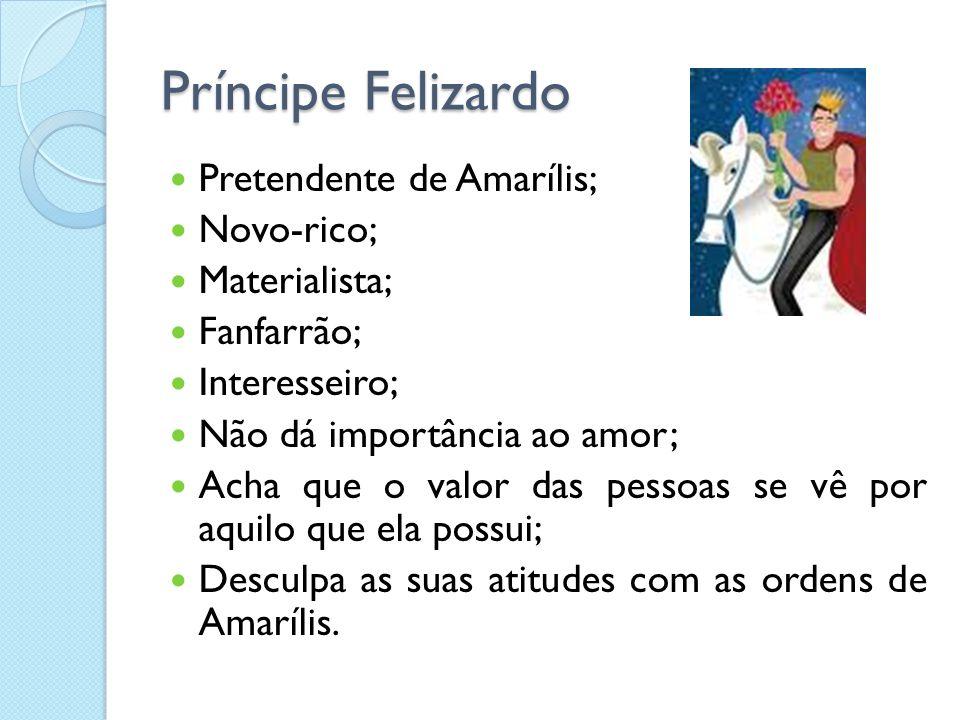 Príncipe Felizardo Pretendente de Amarílis; Novo-rico; Materialista;