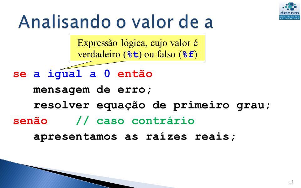 Expressão lógica, cujo valor é verdadeiro (%t) ou falso (%f)