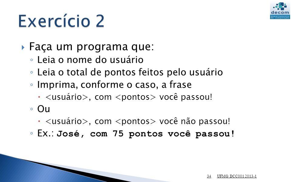 Exercício 2 Faça um programa que: Leia o nome do usuário