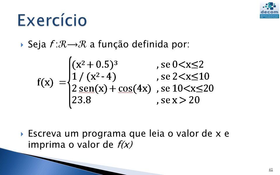 Exercício Seja f :ℛ⟶ℛ a função definida por: