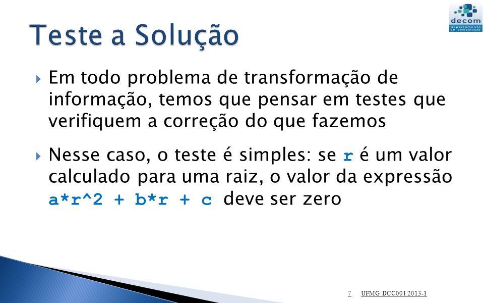 Teste a Solução Em todo problema de transformação de informação, temos que pensar em testes que verifiquem a correção do que fazemos.