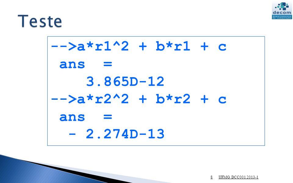 Teste -->a*r1^2 + b*r1 + c ans = 3.865D-12 -->a*r2^2 + b*r2 + c