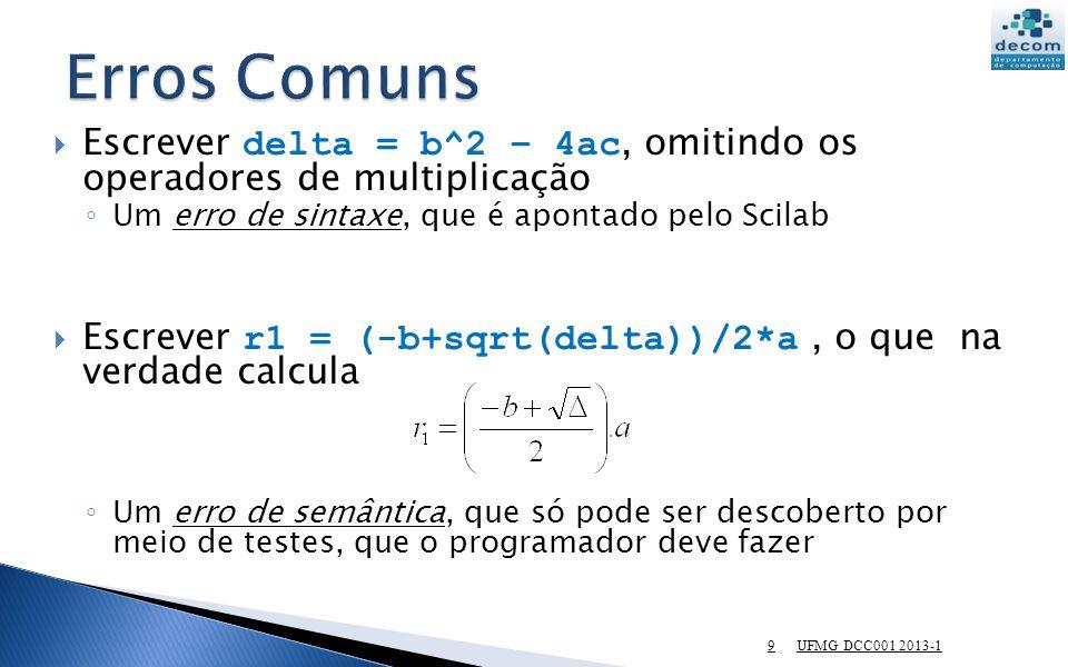 Erros Comuns Escrever delta = b^2 – 4ac, omitindo os operadores de multiplicação. Um erro de sintaxe, que é apontado pelo Scilab.