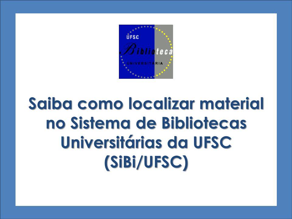 Saiba como localizar material no Sistema de Bibliotecas Universitárias da UFSC (SiBi/UFSC)