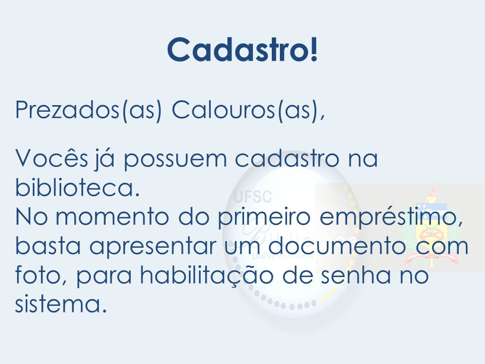 Cadastro! Prezados(as) Calouros(as),