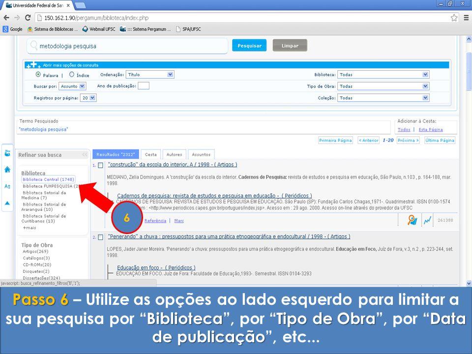 Passo 6 – Utilize as opções ao lado esquerdo para limitar a sua pesquisa por Biblioteca , por Tipo de Obra , por Data de publicação , etc...