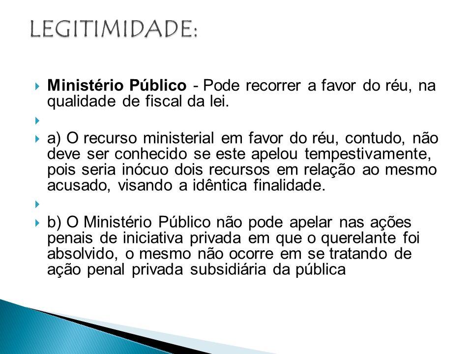 LEGITIMIDADE: Ministério Público - Pode recorrer a favor do réu, na qualidade de fiscal da lei.