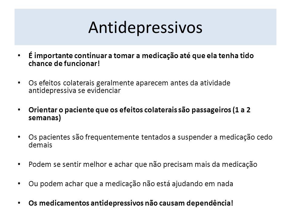 Antidepressivos É importante continuar a tomar a medicação até que ela tenha tido chance de funcionar!